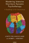 Mastering Intensive Short-Term Dynamic Psychotherapy: Roadmap to the Unconscious : Robert J. Neborsky,Josette Ten Have-De Labije