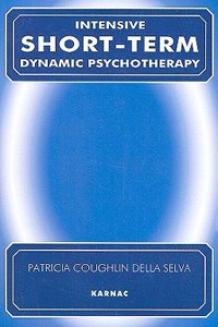 Intensive Short Term Dynamic Psychotherapy - Theory and Technique Synopsis Patricia Coughlin Della Selva and David Malan